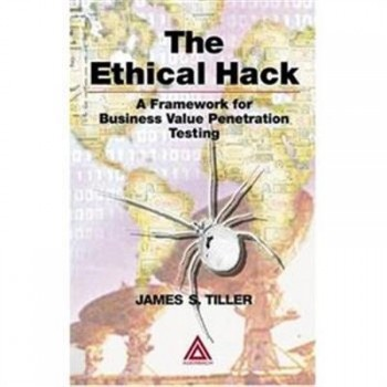 James S. Tiller, The Ethical Hack - A Framework for Business Value Penetration Testing
